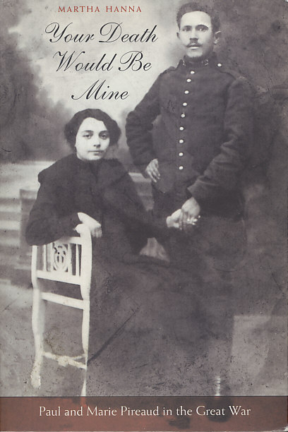 Cover of 'Your Death Would Be Mine; Paul and Marie Pireaud in the Great War' by Martha Hanna