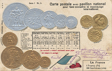 Embossed postcard of the flag and coins of France, with fixed exchange rates for major currencies including Germany, Belgium, Switzerland, Italy, Netherlands, Great Britain and Ireland, Austria, Russia, Denmark, Norway and Sweden, and the United States of America. There were 100 centimes to the franc. The card was postmarked July 24, 1918 from Welkenraedt in occupied Belgium.