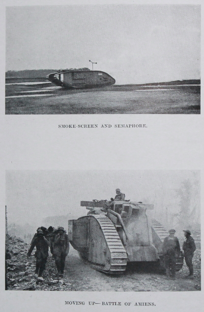 Mark V tanks: One with a smokescreen and semaphore, the second moving up in the Battle of Amiens. In the latter, note the German prisoners on the left carrying a casualty to the rear on a stretcher. From 'The Tank Corps' by Major Clough Williams-Ellis & A. Williams-Ellis.