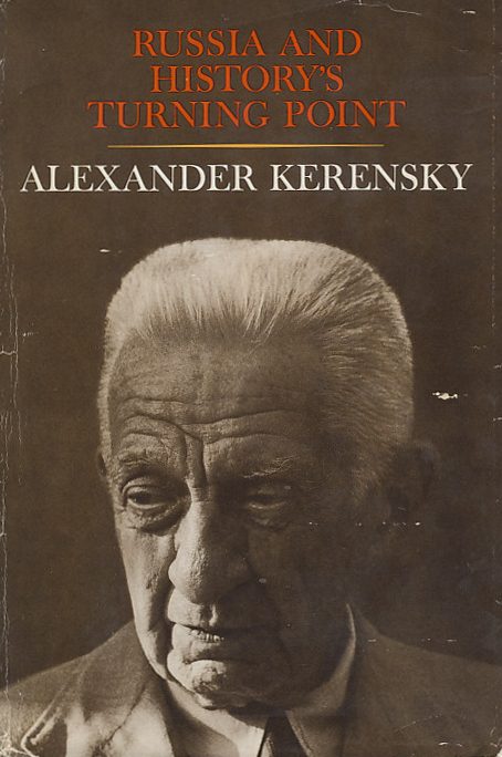 Cover of Russia and History's Turning Point by Alexander Kerensky, Justice Minister, Minister of War, and Prime Minister in the the Provisional Government of Russia that came to power in the February Revolution of 1917 and fell to the Bolshevik Revolution in October.
